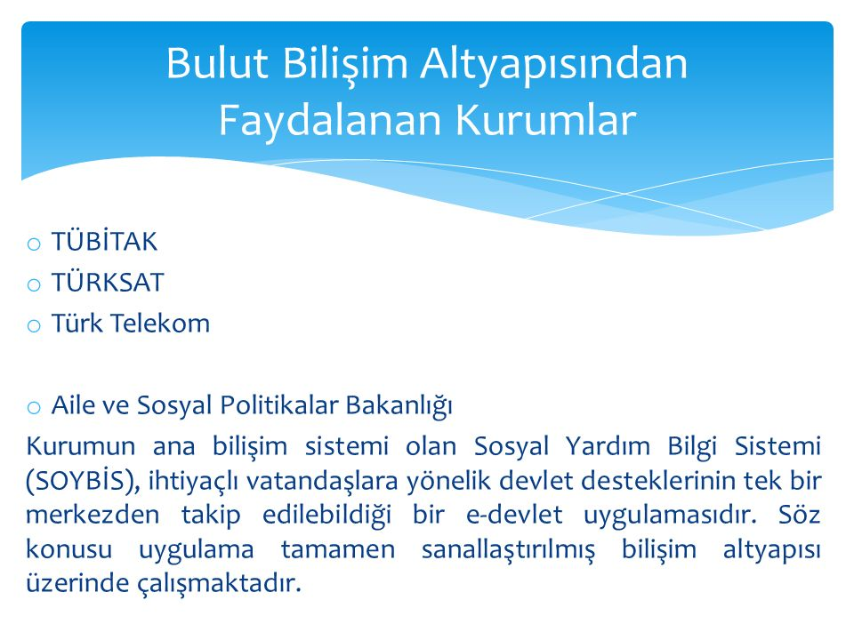 o TÜBİTAK o TÜRKSAT o Türk Telekom o Aile ve Sosyal Politikalar Bakanlığı Kurumun ana bilişim sistemi olan Sosyal Yardım Bilgi Sistemi (SOYBİS), ihtiy
