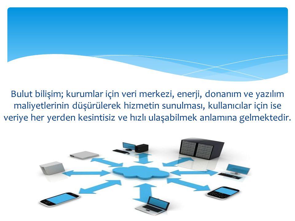 Bulut bilişim; kurumlar için veri merkezi, enerji, donanım ve yazılım maliyetlerinin düşürülerek hizmetin sunulması, kullanıcılar için ise veriye her