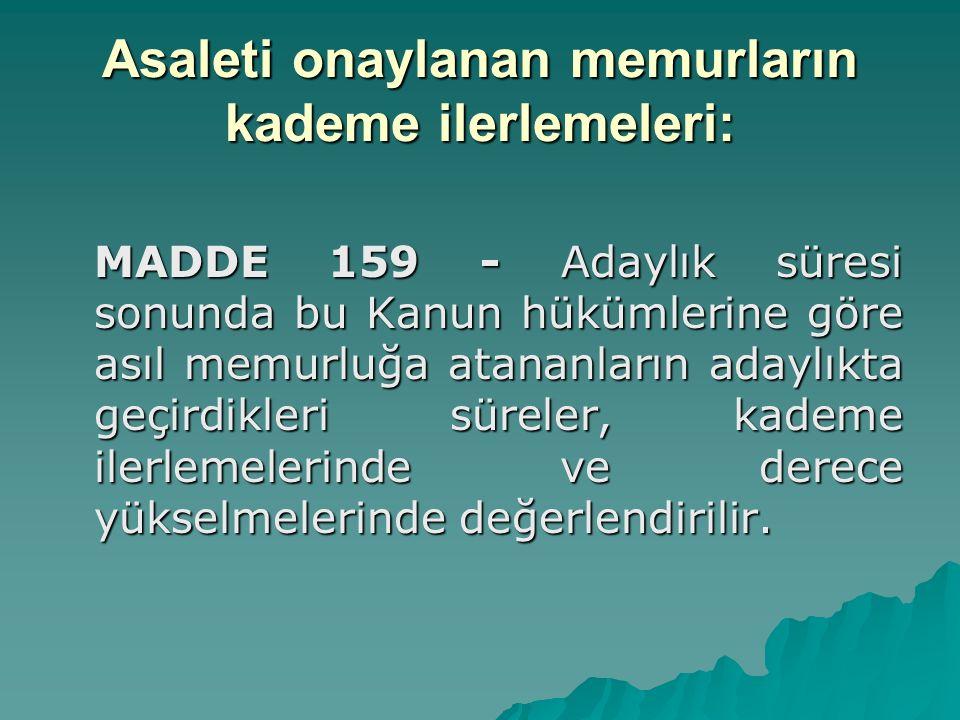 Asaleti onaylanan memurların kademe ilerlemeleri: MADDE 159 - Adaylık süresi sonunda bu Kanun hükümlerine göre asıl memurluğa atananların adaylıkta ge