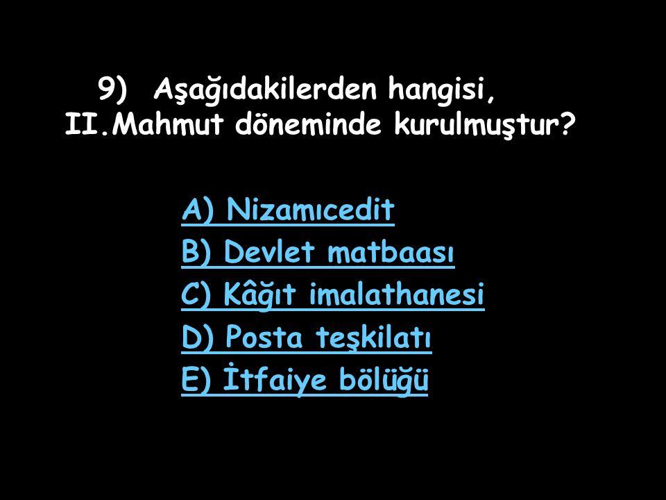8) Yalnız askeri alanda değil, sosyal alanda da ıslahat yapılması gereğine inanan Osmanlı padişahlarından biri aşağıdakilerden hangisidir.