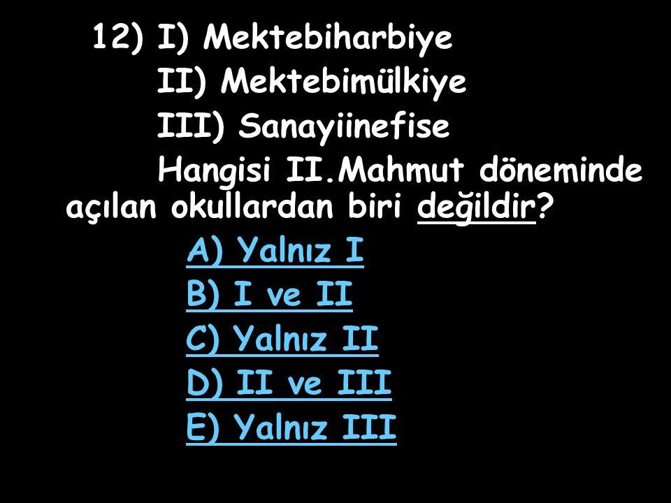 11) Aşağıdakilerden hangisi II.Mahmut dönemi ıslahatlarından değildir.