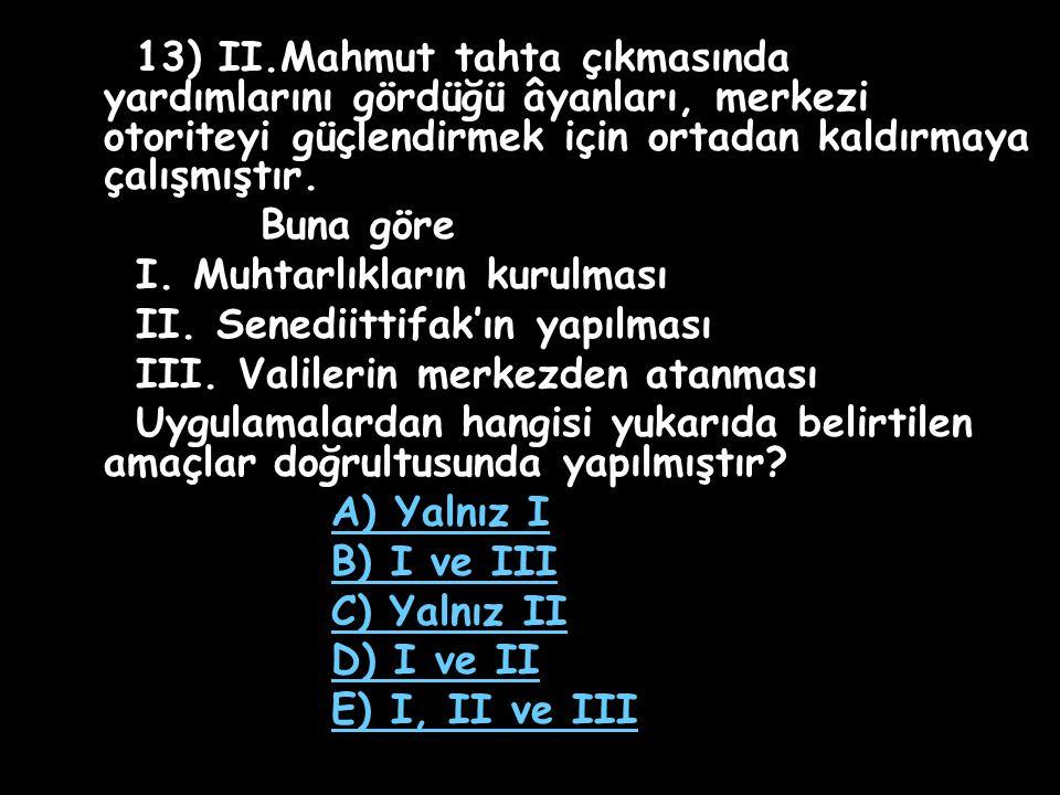 12) I) Mektebiharbiye II) Mektebimülkiye III) Sanayiinefise Hangisi II.Mahmut döneminde açılan okullardan biri değildir.