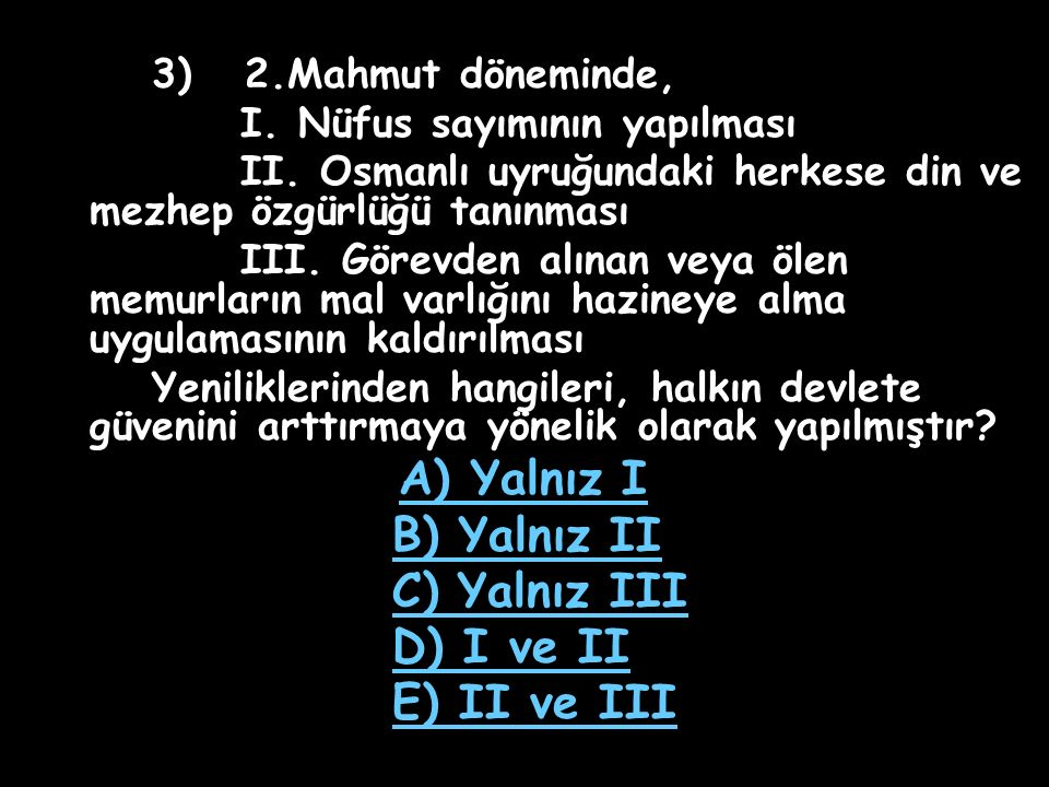 2) II.Mahmut döneminde mahalle ve köylerde muhtarlıklar kurulmuştur.