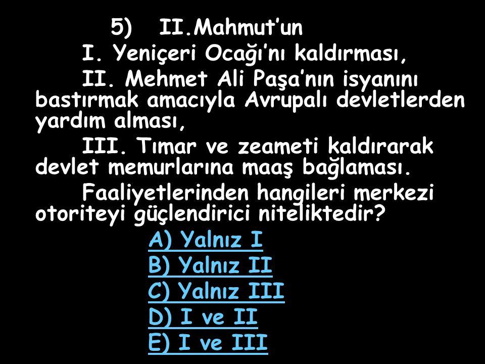 4) Aşağıdakilerden hangisi II.Mahmut döneminde kaldırılmamıştır.