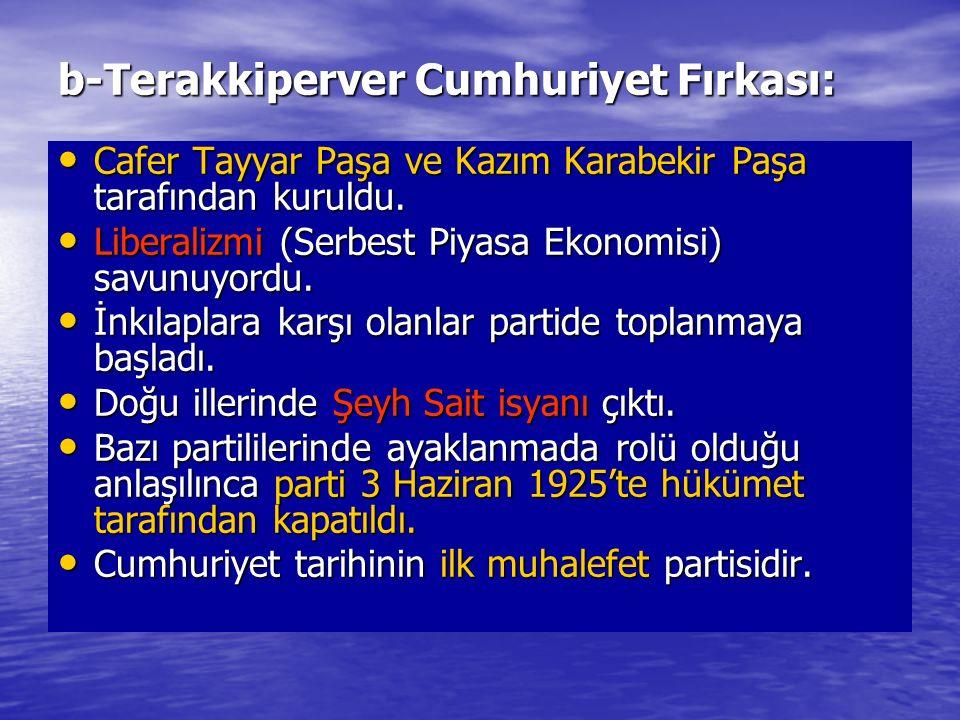b-Terakkiperver Cumhuriyet Fırkası: Cafer Tayyar Paşa ve Kazım Karabekir Paşa tarafından kuruldu. Cafer Tayyar Paşa ve Kazım Karabekir Paşa tarafından