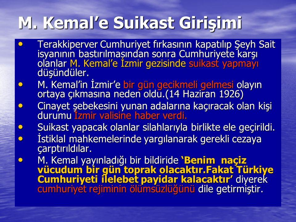 M. Kemal'e Suikast Girişimi Terakkiperver Cumhuriyet fırkasının kapatılıp Şeyh Sait isyanının bastırılmasından sonra Cumhuriyete karşı olanlar M. Kema