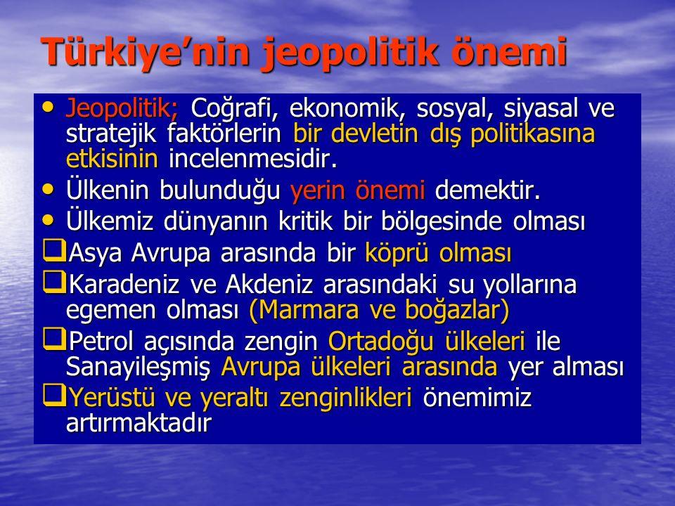Türkiye'nin jeopolitik önemi Jeopolitik; Coğrafi, ekonomik, sosyal, siyasal ve stratejik faktörlerin bir devletin dış politikasına etkisinin incelenme