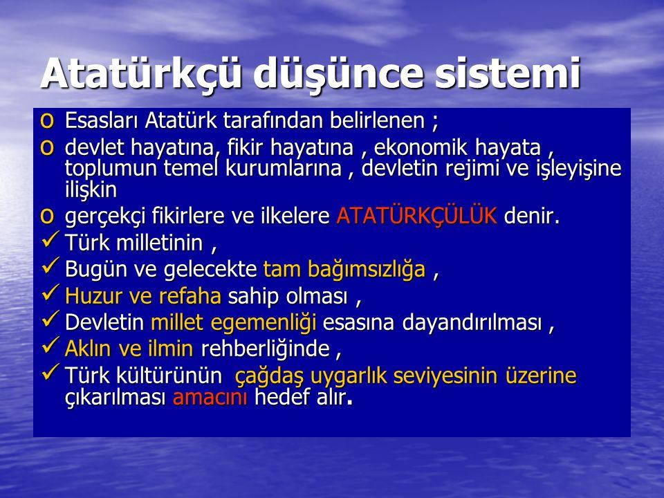 Atatürkçü düşünce sistemi o Esasları Atatürk tarafından belirlenen ; o devlet hayatına, fikir hayatına, ekonomik hayata, toplumun temel kurumlarına, d