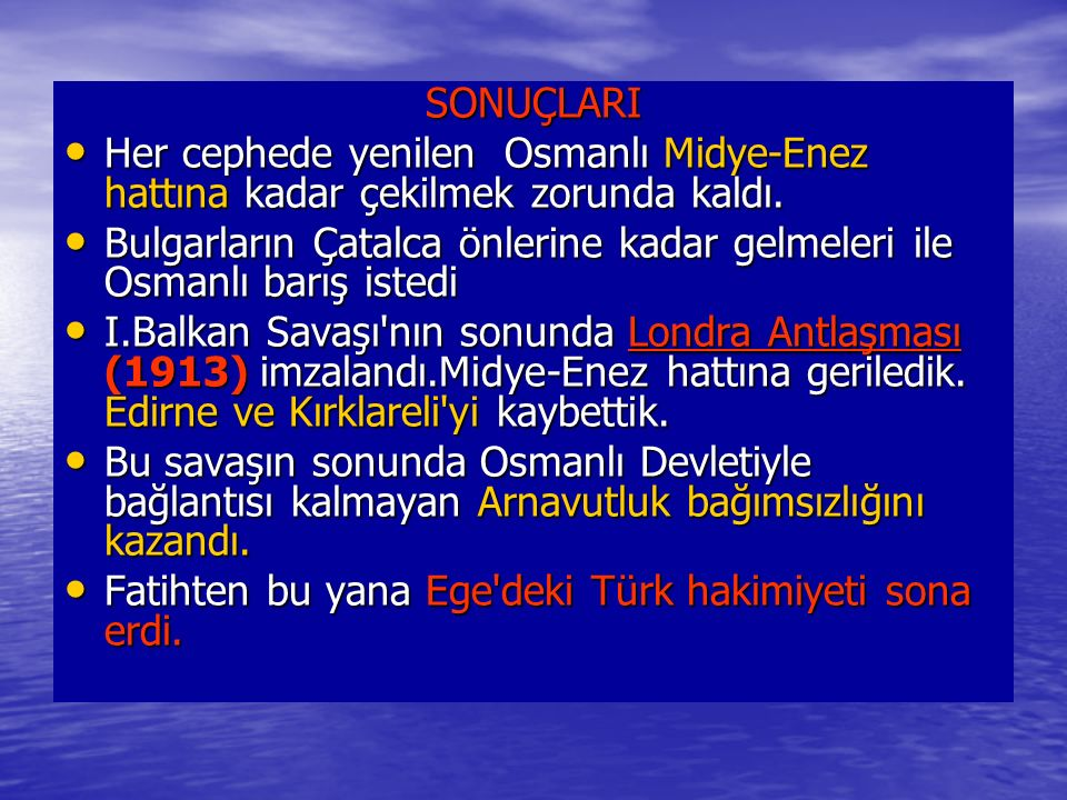 SONUÇLARI Her cephede yenilen Osmanlı Midye-Enez hattına kadar çekilmek zorunda kaldı. Her cephede yenilen Osmanlı Midye-Enez hattına kadar çekilmek z