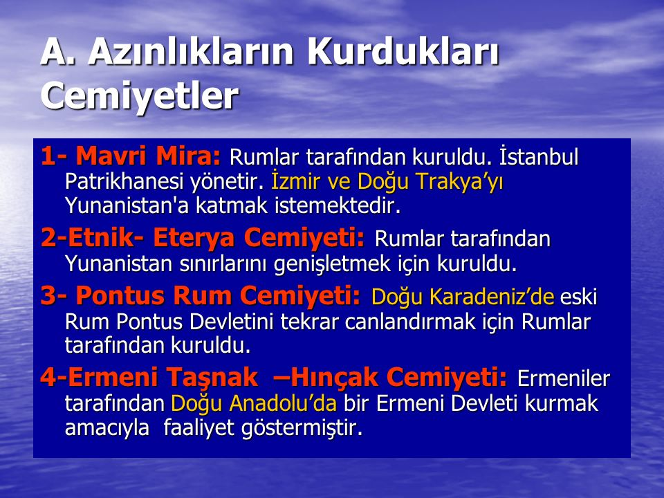 A. Azınlıkların Kurdukları Cemiyetler 1- Mavri Mira: Rumlar tarafından kuruldu. İstanbul Patrikhanesi yönetir. İzmir ve Doğu Trakya'yı Yunanistan'a ka