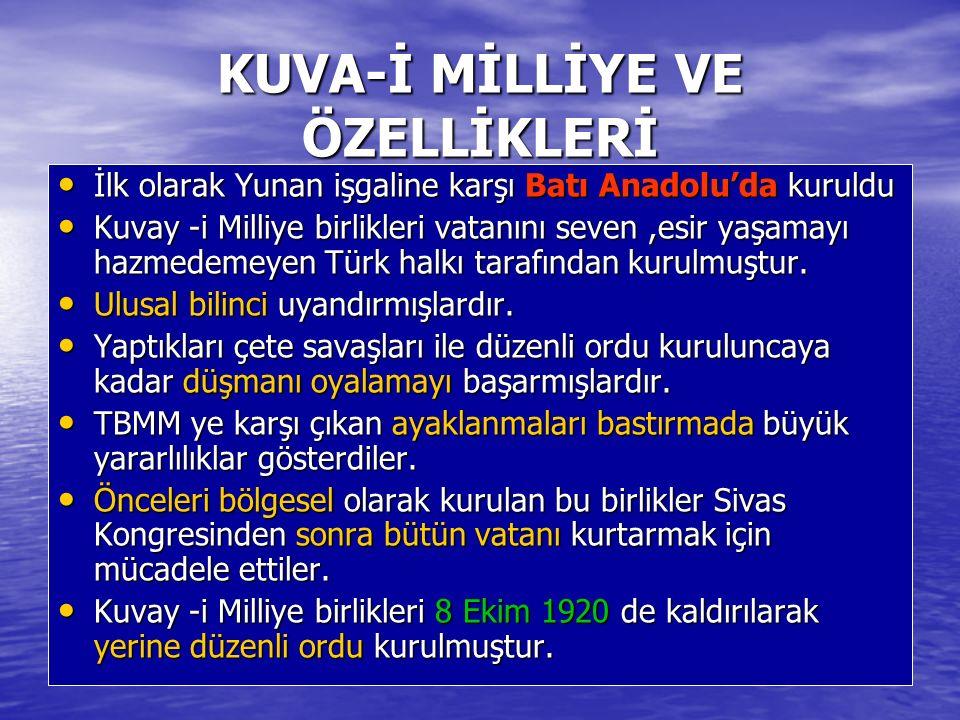 KUVA-İ MİLLİYE VE ÖZELLİKLERİ İlk olarak Yunan işgaline karşı Batı Anadolu'da kuruldu İlk olarak Yunan işgaline karşı Batı Anadolu'da kuruldu Kuvay -i Milliye birlikleri vatanını seven,esir yaşamayı hazmedemeyen Türk halkı tarafından kurulmuştur.