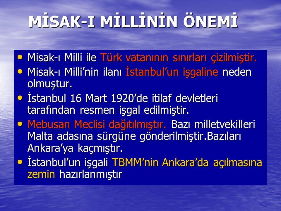 MİSAK-I MİLLİNİN ÖNEMİ Misak-ı Milli ile Türk vatanının sınırları çizilmiştir.