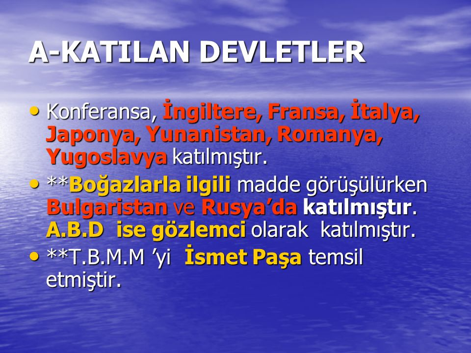 A-KATILAN DEVLETLER Konferansa, İngiltere, Fransa, İtalya, Japonya, Yunanistan, Romanya, Yugoslavya katılmıştır. Konferansa, İngiltere, Fransa, İtalya