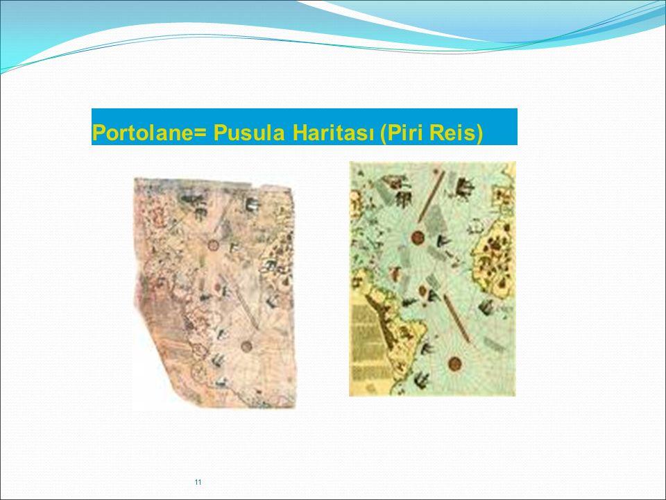 11 Portolane= Pusula Haritası (Piri Reis)
