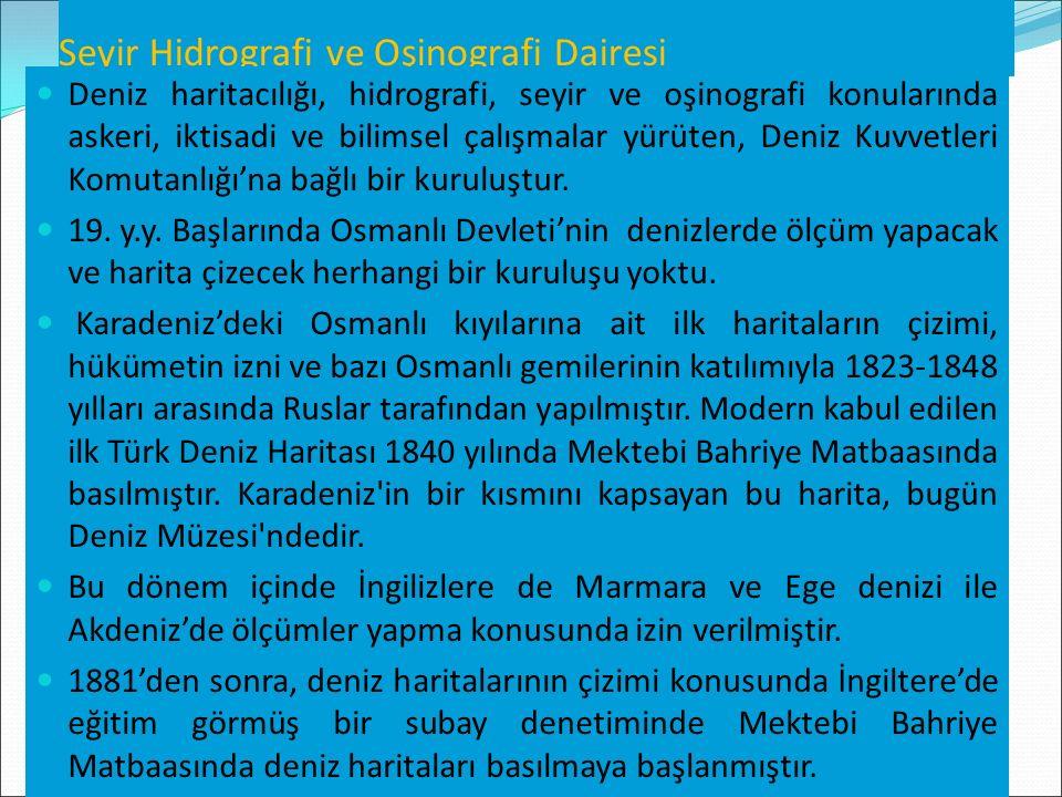 Seyir Hidrografi ve Oşinografi Dairesi Deniz haritacılığı, hidrografi, seyir ve oşinografi konularında askeri, iktisadi ve bilimsel çalışmalar yürüten