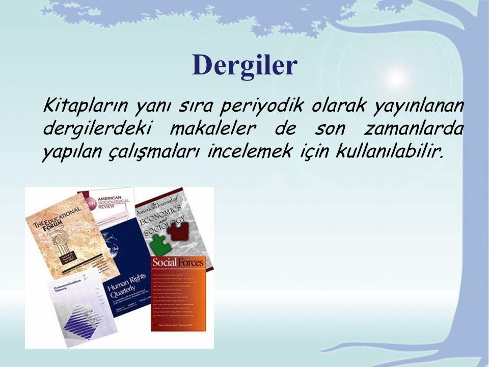 Kitapların yanı sıra periyodik olarak yayınlanan dergilerdeki makaleler de son zamanlarda yapılan çalışmaları incelemek için kullanılabilir.