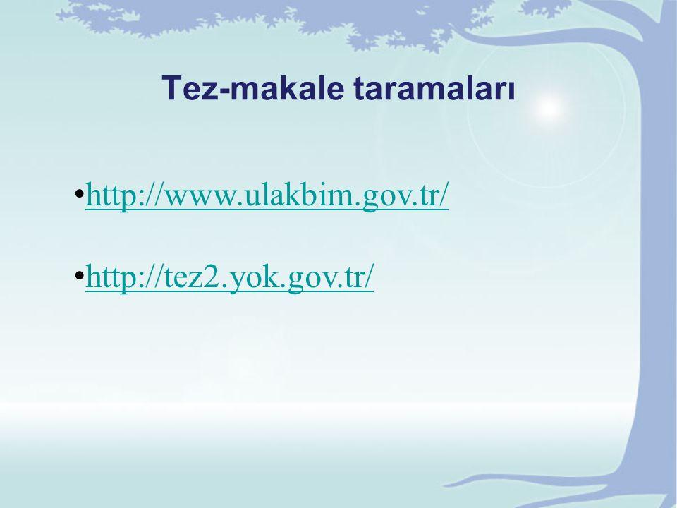 Tez-makale taramaları http://www.ulakbim.gov.tr/ http://tez2.yok.gov.tr/