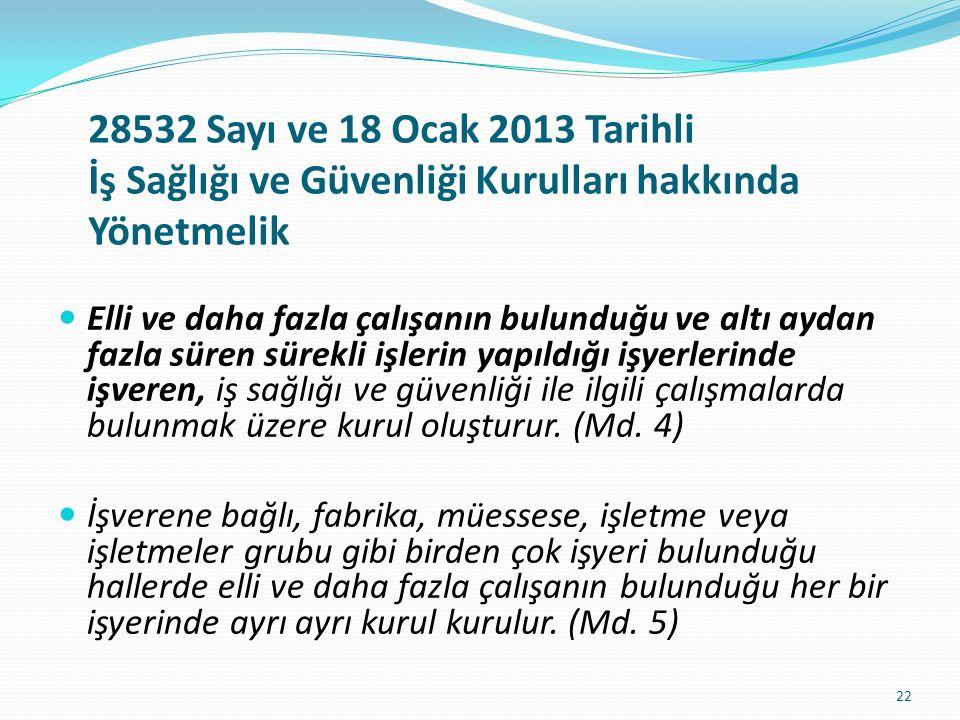28532 Sayı ve 18 Ocak 2013 Tarihli İş Sağlığı ve Güvenliği Kurulları hakkında Yönetmelik Elli ve daha fazla çalışanın bulunduğu ve altı aydan fazla sü