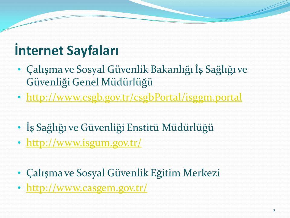 Çalışma ve Sosyal Güvenlik Bakanlığı İş Sağlığı ve Güvenliği Genel Müdürlüğü http://www.csgb.gov.tr/csgbPortal/isggm.portal İş Sağlığı ve Güvenliği Enstitü Müdürlüğü http://www.isgum.gov.tr/ Çalışma ve Sosyal Güvenlik Eğitim Merkezi http://www.casgem.gov.tr/ 3 İnternet Sayfaları
