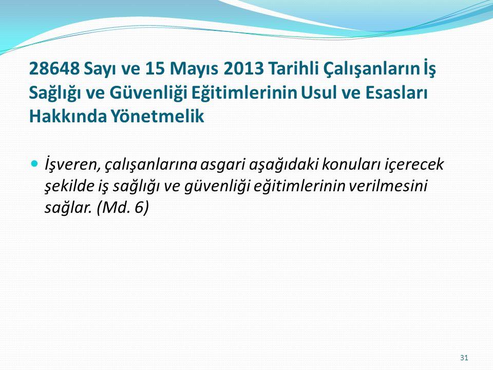 28648 Sayı ve 15 Mayıs 2013 Tarihli Çalışanların İş Sağlığı ve Güvenliği Eğitimlerinin Usul ve Esasları Hakkında Yönetmelik İşveren, çalışanlarına asgari aşağıdaki konuları içerecek şekilde iş sağlığı ve güvenliği eğitimlerinin verilmesini sağlar.