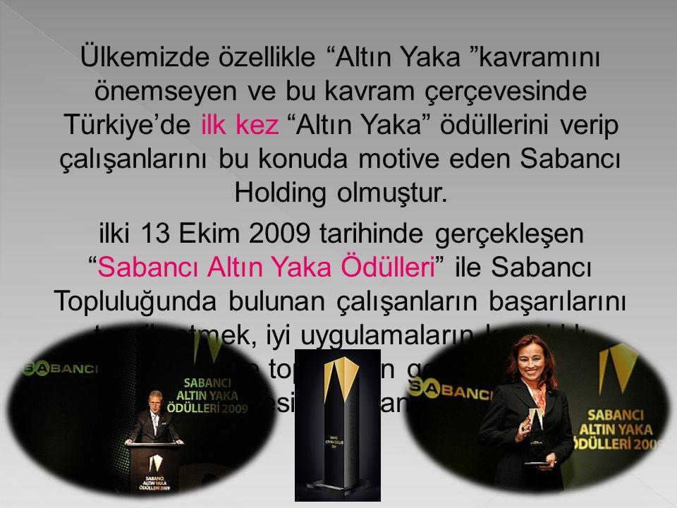 Ülkemizde özellikle Altın Yaka kavramını önemseyen ve bu kavram çerçevesinde Türkiye'de ilk kez Altın Yaka ödüllerini verip çalışanlarını bu konuda motive eden Sabancı Holding olmuştur.