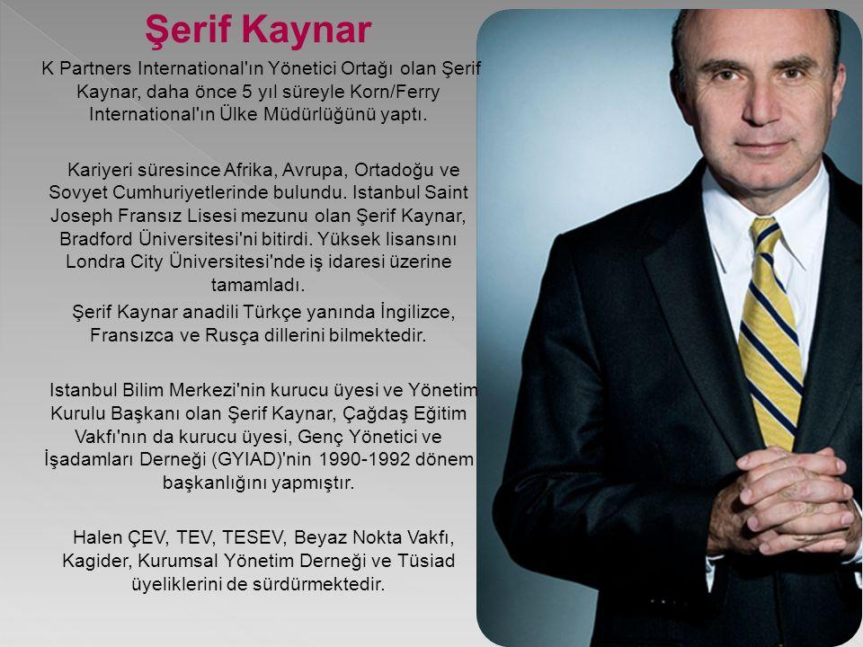 Şerif Kaynar K Partners International ın Yönetici Ortağı olan Şerif Kaynar, daha önce 5 yıl süreyle Korn/Ferry International ın Ülke Müdürlüğünü yaptı.