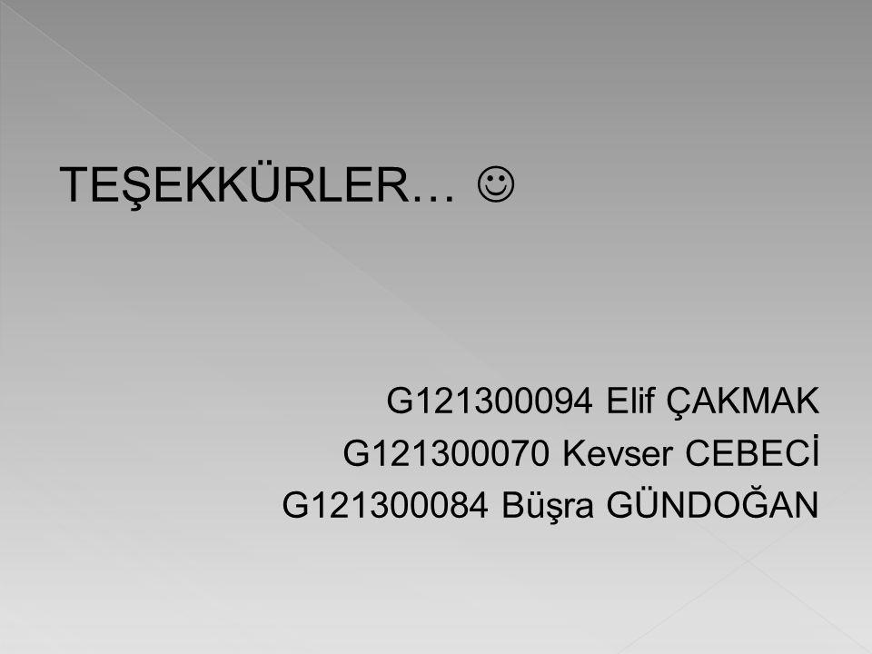 TEŞEKKÜRLER… G121300094 Elif ÇAKMAK G121300070 Kevser CEBECİ G121300084 Büşra GÜNDOĞAN