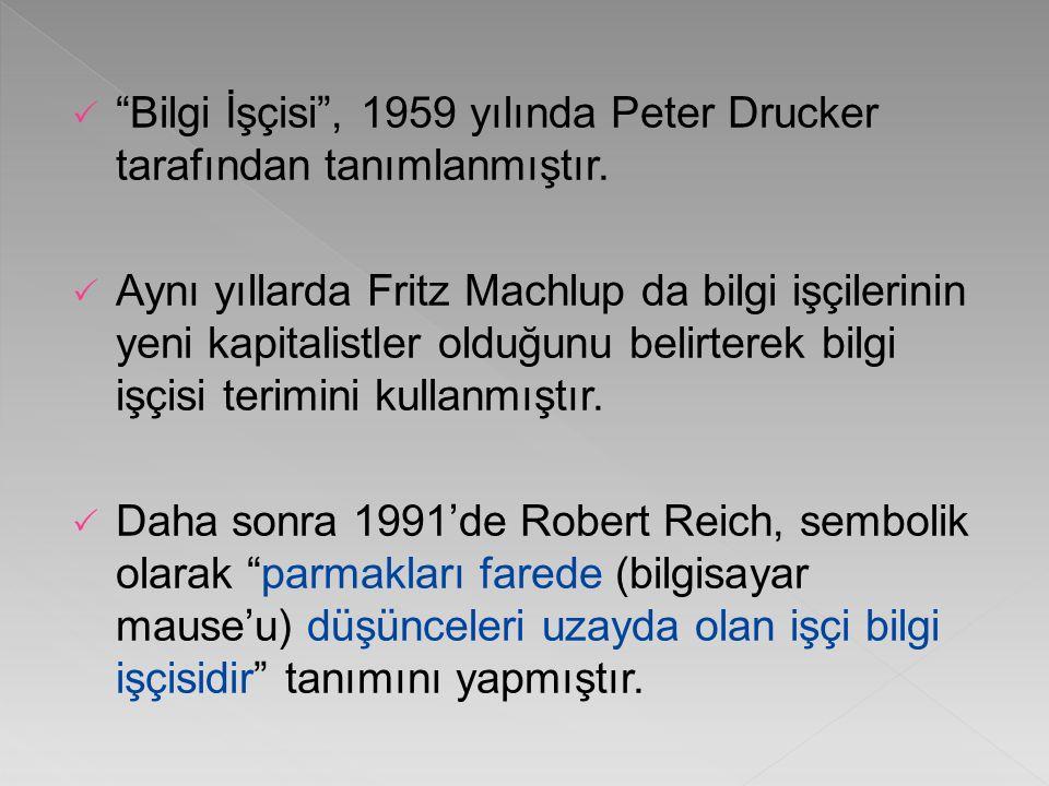  Bilgi İşçisi , 1959 yılında Peter Drucker tarafından tanımlanmıştır.