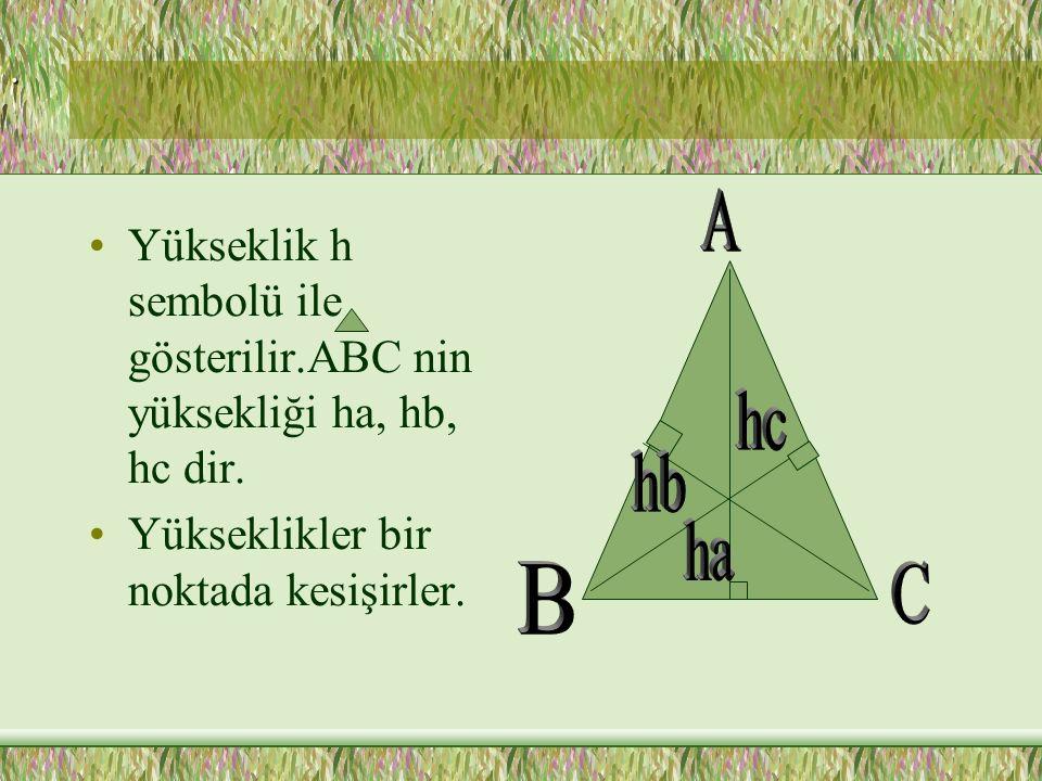 Yükseklik h sembolü ile gösterilir.ABC nin yüksekliği ha, hb, hc dir.