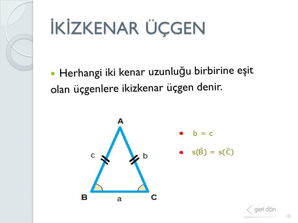 İ K İ ZKENAR ÜÇGEN 10 Herhangi iki kenar uzunlu ğ u birbirine eşit olan üçgenlere ikizkenar üçgen denir.