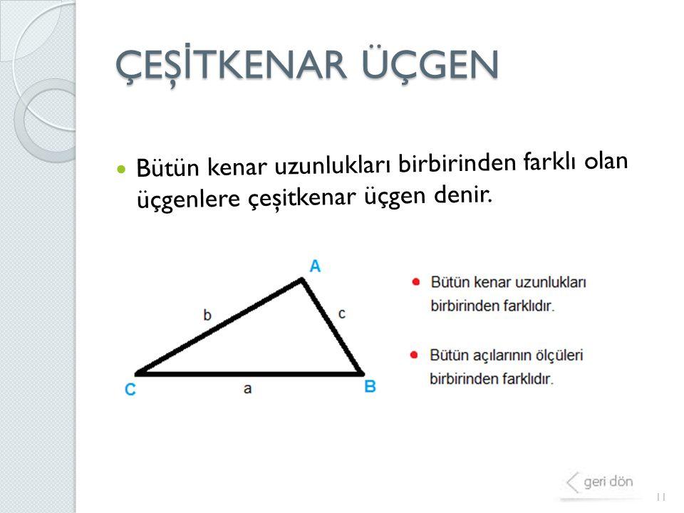 ÇEŞ İ TKENAR ÜÇGEN 11 Bütün kenar uzunlukları birbirinden farklı olan üçgenlere çeşitkenar üçgen denir.