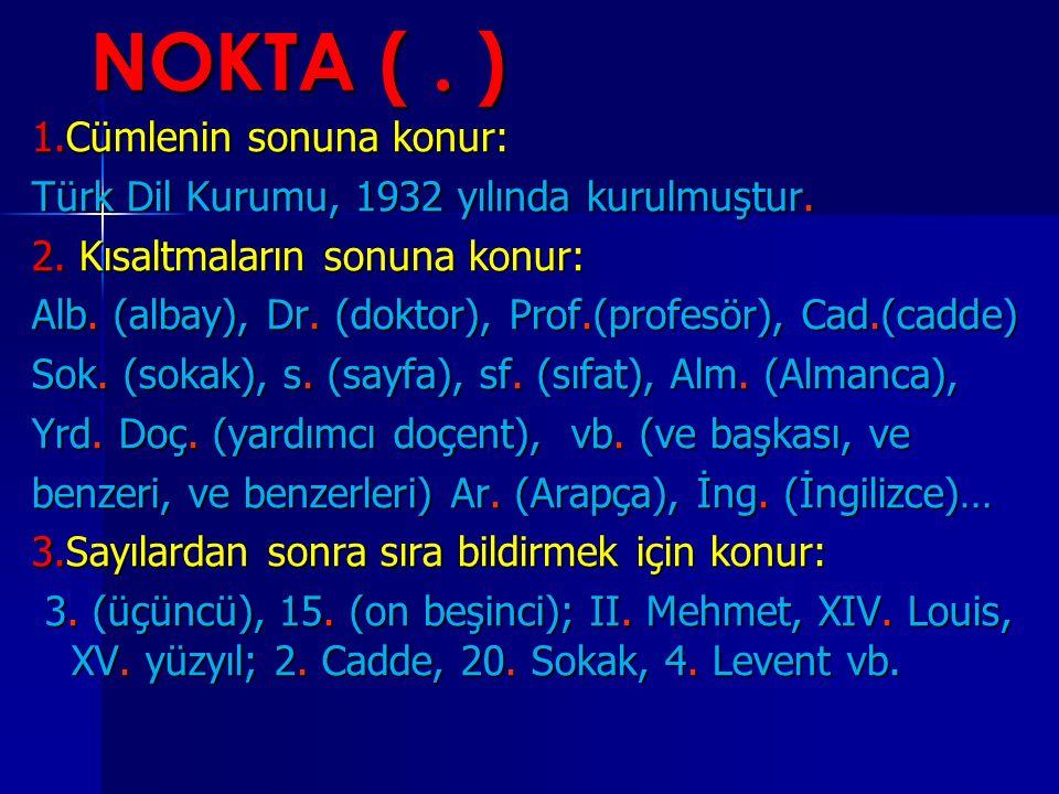 NOKTA (. ) 1.Cümlenin sonuna konur: 1.Cümlenin sonuna konur: Türk Dil Kurumu, 1932 yılında kurulmuştur. 2. Kısaltmaların sonuna konur: 2. Kısaltmaları