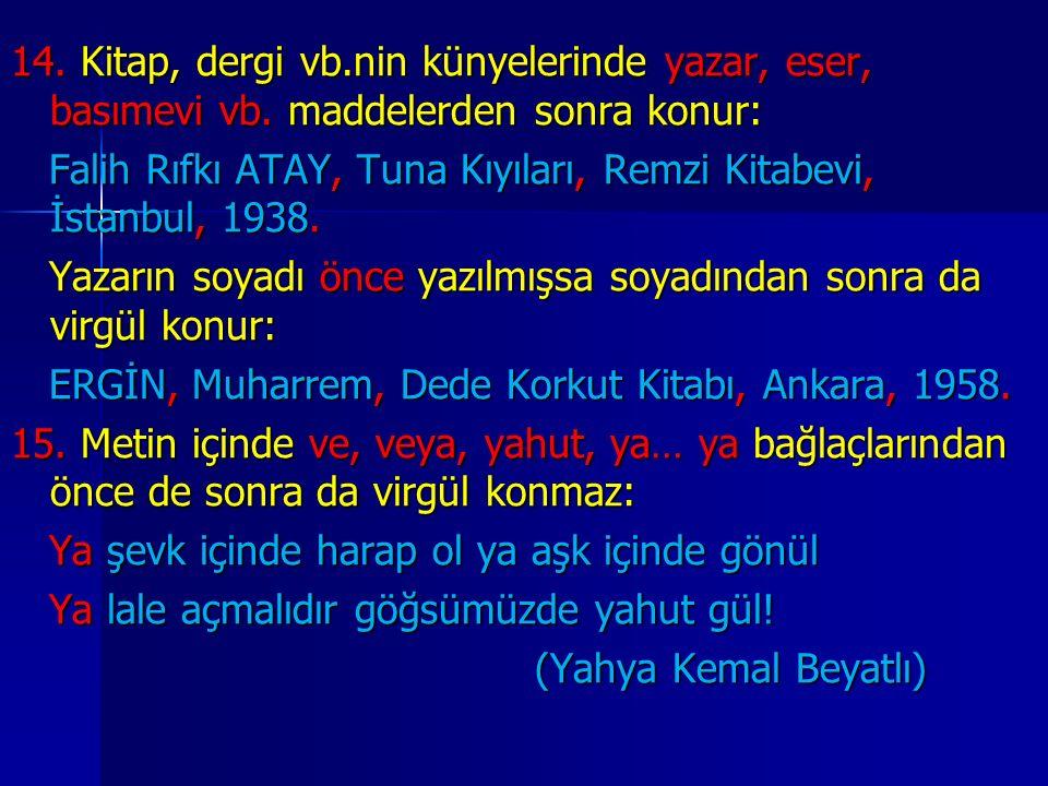 14. Kitap, dergi vb.nin künyelerinde yazar, eser, basımevi vb. maddelerden sonra konur: Falih Rıfkı ATAY, Tuna Kıyıları, Remzi Kitabevi, İstanbul, 193