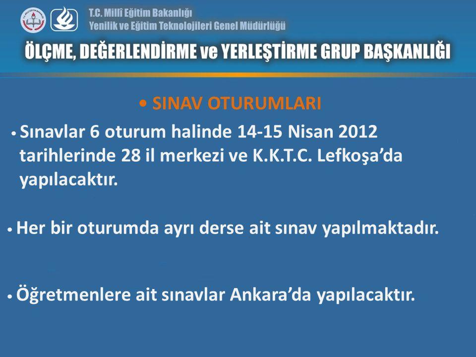SINAV OTURUMLARI Sınavlar 6 oturum halinde 14-15 Nisan 2012 tarihlerinde 28 il merkezi ve K.K.T.C. Lefkoşa'da yapılacaktır. Her bir oturumda ayrı ders