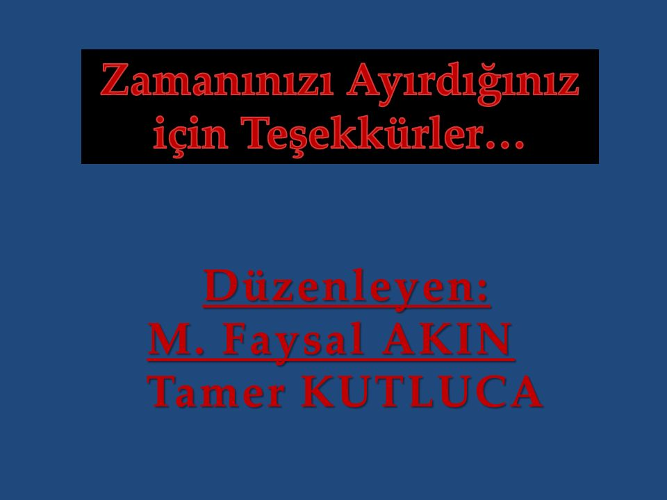 Düzenleyen: M. Faysal AKIN Tamer KUTLUCA