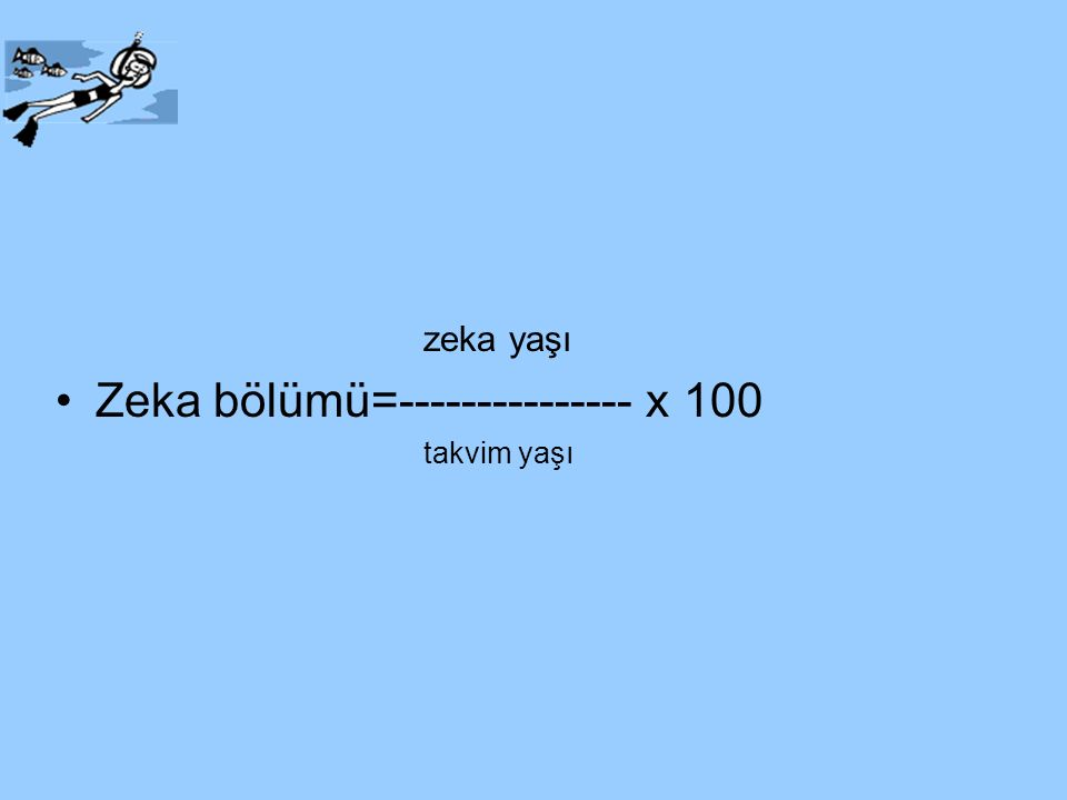 zeka yaşı Zeka bölümü=--------------- x 100 takvim yaşı