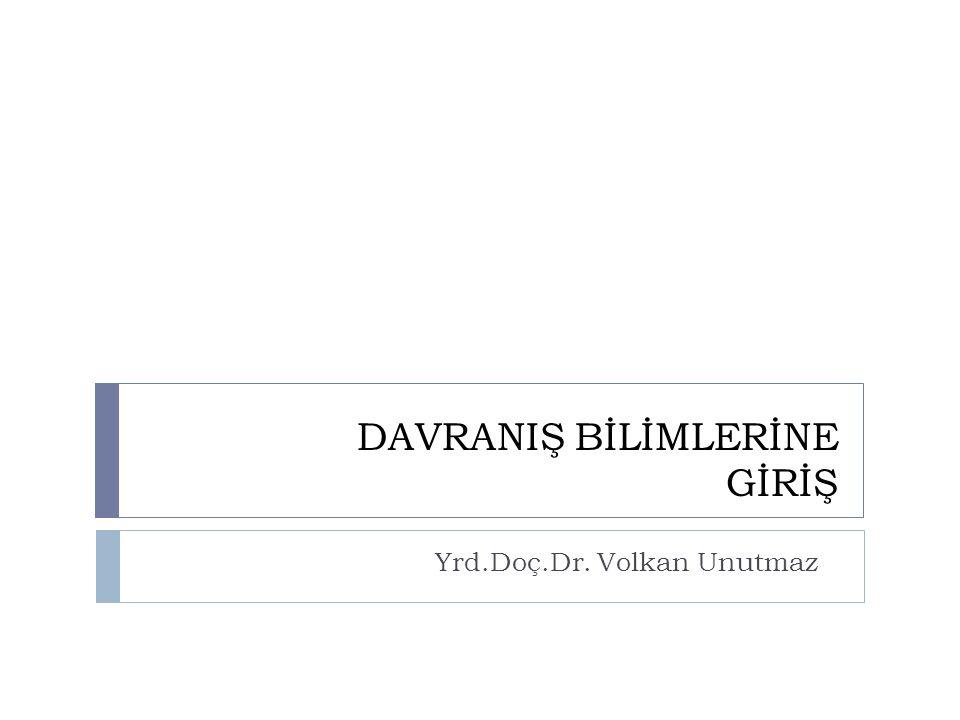 DAVRANIŞ BİLİMLERİNE GİRİŞ Yrd.Doç.Dr. Volkan Unutmaz