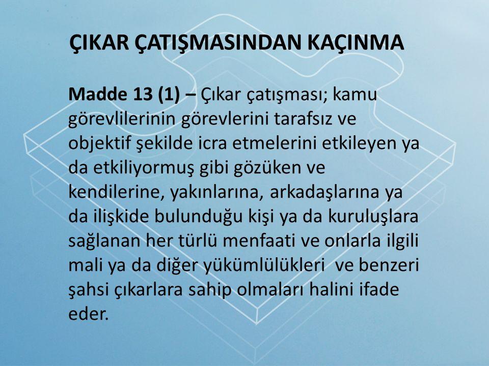 Madde 13 (1) – Çıkar çatışması; kamu görevlilerinin görevlerini tarafsız ve objektif şekilde icra etmelerini etkileyen ya da etkiliyormuş gibi gözüken