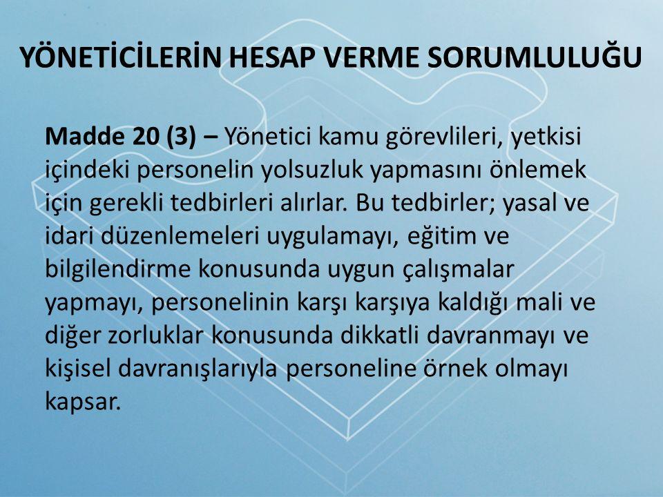 YÖNETİCİLERİN HESAP VERME SORUMLULUĞU Madde 20 (3) – Yönetici kamu görevlileri, yetkisi içindeki personelin yolsuzluk yapmasını önlemek için gerekli t