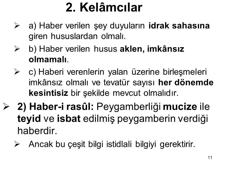 11 2.Kelâmcılar  a) Haber verilen şey duyuların idrak sahasına giren hususlardan olmalı.
