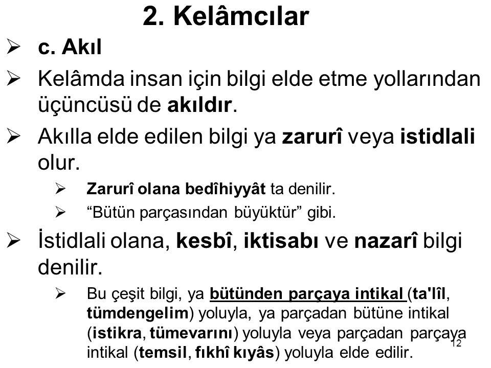 12 2.Kelâmcılar  c. Akıl  Kelâmda insan için bilgi elde etme yollarından üçüncüsü de akıldır.