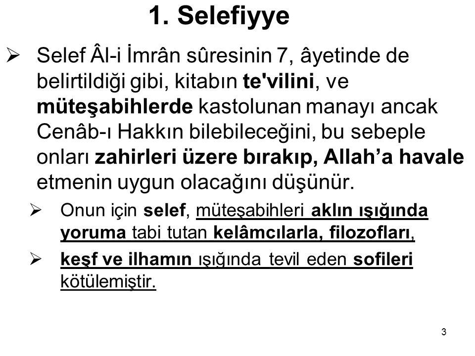 3 1. Selefiyye  Selef Âl-i İmrân sûresinin 7, âyetinde de belirtildiği gibi, kitabın te'vilini, ve müteşabihlerde kastolunan manayı ancak Cenâb-ı Hak