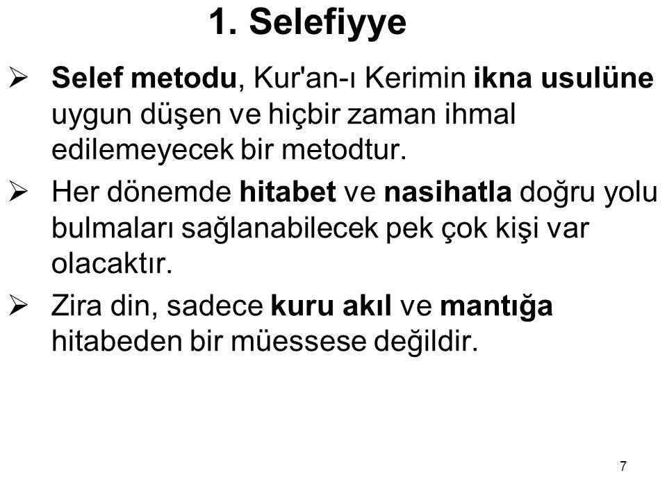 7 1. Selefiyye  Selef metodu, Kur'an-ı Kerimin ikna usulüne uygun düşen ve hiçbir zaman ihmal edilemeyecek bir metodtur.  Her dönemde hitabet ve nas