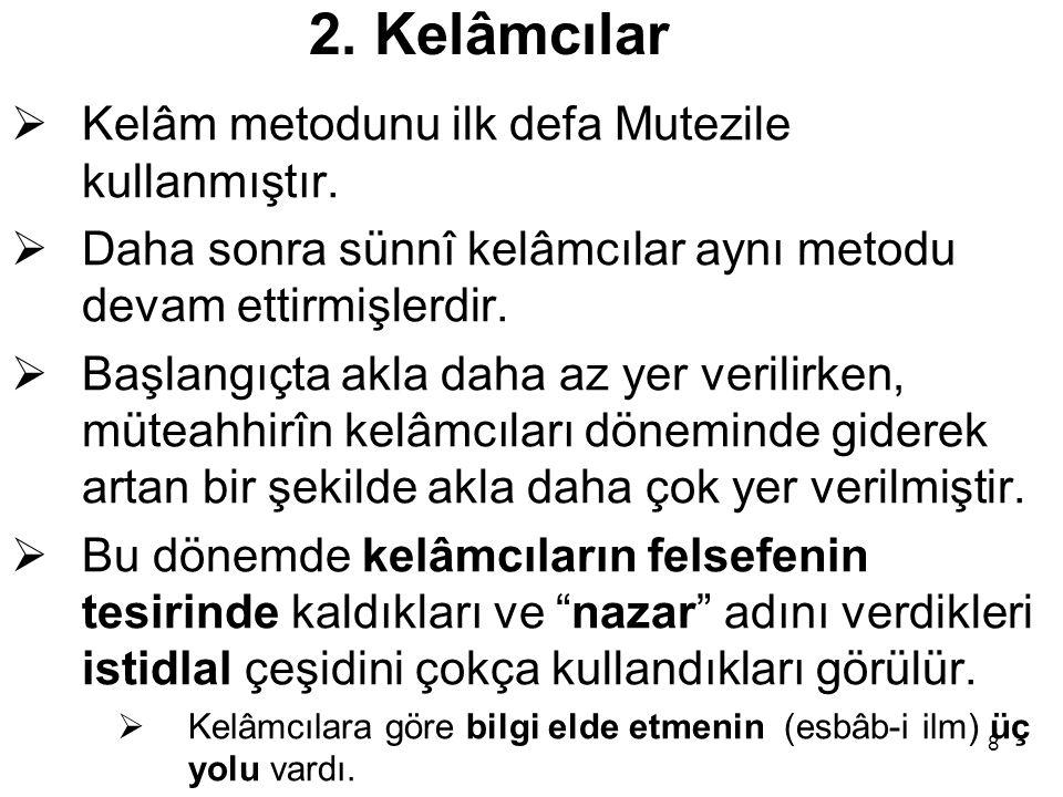 8 2.Kelâmcılar  Kelâm metodunu ilk defa Mutezile kullanmıştır.
