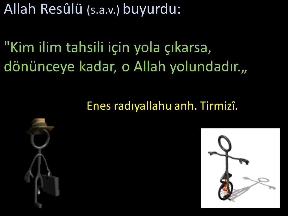 Allah Resûlü (s.a.v.) buyurdu: Her kim ilim istemek için bir yola girerse, cennet yollarından birine girmiş olur.