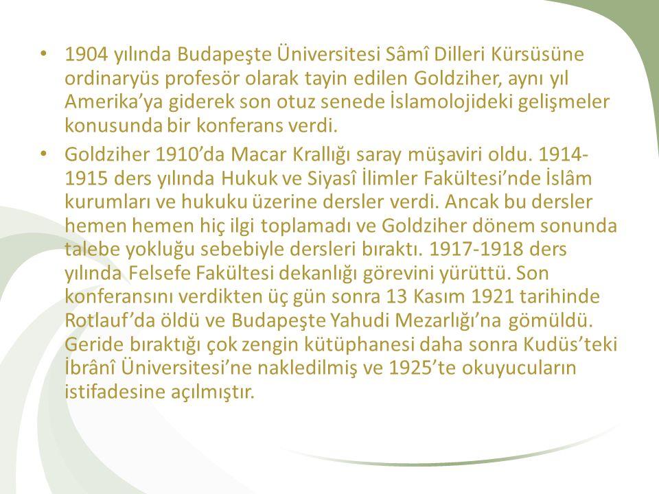 1904 yılında Budapeşte Üniversitesi Sâmî Dilleri Kürsüsüne ordinaryüs profesör olarak tayin edilen Goldziher, aynı yıl Amerika'ya giderek son otuz senede İslamolojideki gelişmeler konusunda bir konferans verdi.