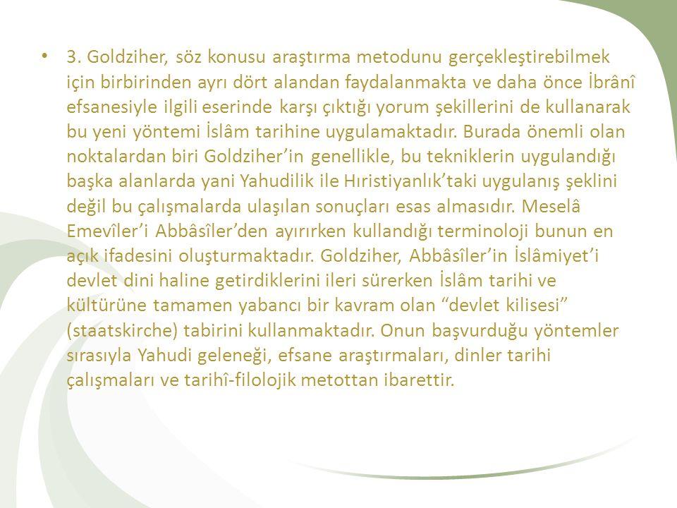 3. Goldziher, söz konusu araştırma metodunu gerçekleştirebilmek için birbirinden ayrı dört alandan faydalanmakta ve daha önce İbrânî efsanesiyle ilgil