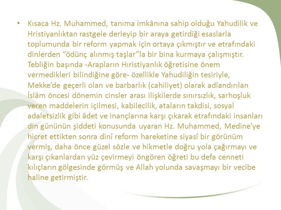 Kısaca Hz. Muhammed, tanıma imkânına sahip olduğu Yahudilik ve Hristiyanlıktan rastgele derleyip bir araya getirdiği esaslarla toplumunda bir reform y