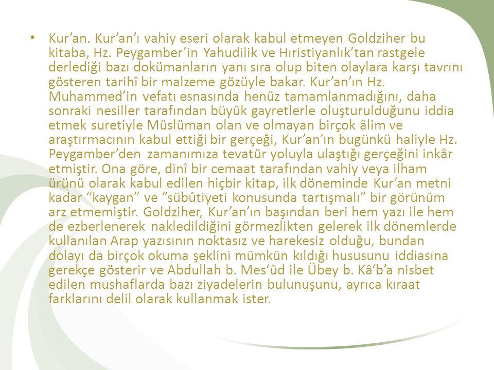 Kur'an. Kur'an'ı vahiy eseri olarak kabul etmeyen Goldziher bu kitaba, Hz.