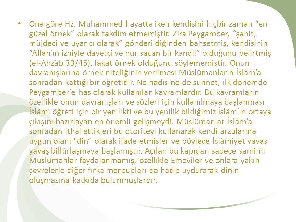 """Ona göre Hz. Muhammed hayatta iken kendisini hiçbir zaman """"en güzel örnek"""" olarak takdim etmemiştir. Zira Peygamber, """"şahit, müjdeci ve uyarıcı olarak"""